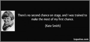 There's no second chance on stage, and I was trained to make the most ...