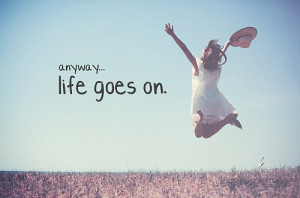 life quotes anyway life goes on Life Quotes 231 Anyway life goes on.