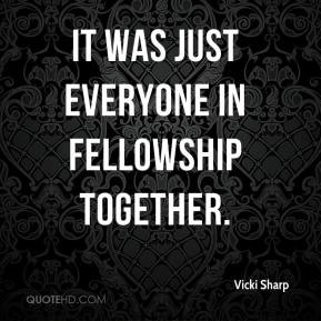 Vicki Sharp - It was just everyone in fellowship together.