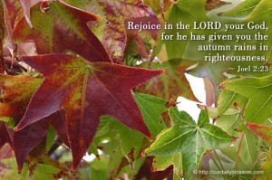 ... , for he has given you the autumn rains in righteousness. ~ Joel 2:23