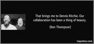 That brings me to Dennis Ritchie. Our collaboration has been a thing ...