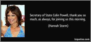 Secretary of State Colin Powell, thank you so much, as always, for ...