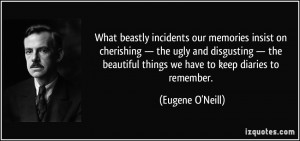 our memories insist on cherishing — the ugly and disgusting ...