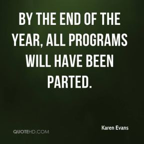 Karen Evans - By the end of the year, all programs will have been ...