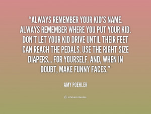 ... Amy-Poehler-always-remember-your-kids-name-always-remember-207688.png