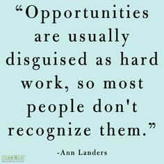 "... hard work, so most people don't recognize them."" -Ann Landers More"