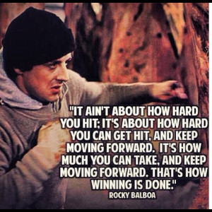 it ain't about how hard you hit. It's about how hard you can get ...