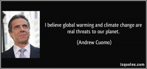 believe global warming and climate change are real threats to our ...