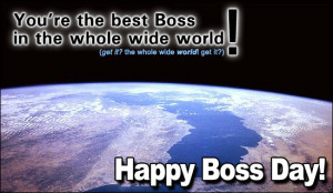 You're The Best Boss In The Whole Wide World, Happy Boss Day.