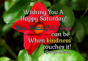 Wishing you a happy saturday, how beautiful a day can be quotes
