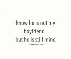 He is not my boyfriend but he is still mine