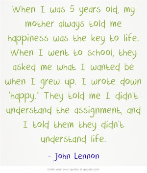 When I was 5 years old, --John Lennon