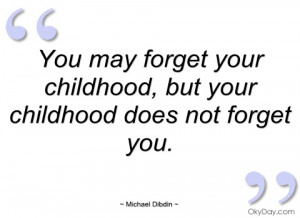 you may forget your childhood