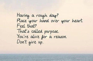 You're Alive For A Reason, Don't Give Up: Quote About Youre Alive ...