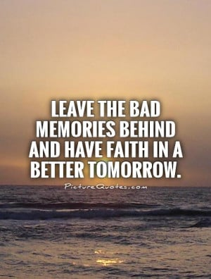 Go Of The Past Quotes Bad Memories Quotes Leave The Past Behind Quotes