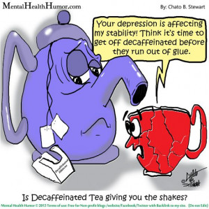 2013 Mental Health Humor - sunday silly Is Decaffeinated Tea giving ...