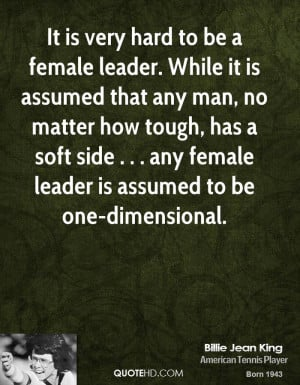... soft side . . . any female leader is assumed to be one-dimensional