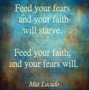 thought-provoking quote from Max Lucado about fears and faith.
