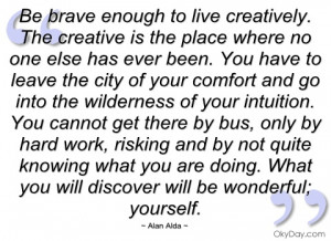 be brave enough to live creatively alan alda