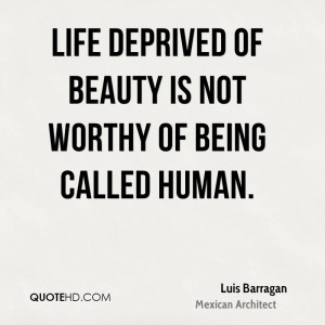 Beautiful Quotes on Life Life Deprived of Beauty is Not