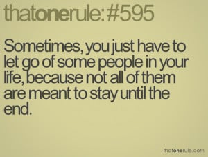 , you just have to let go of some people in your life, because not ...