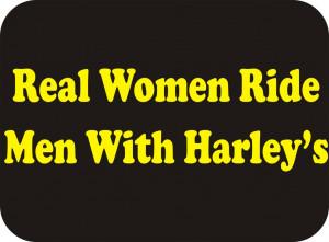 Real Women Ride Men With Harleys