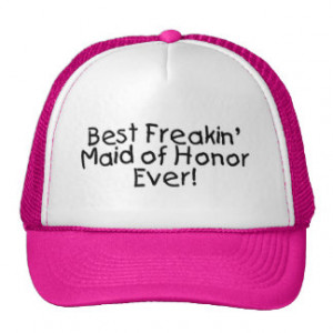 Best Freakin Maid of Honor Ever Wedding Trucker Hats