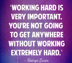 Working Hard Is Very Important You're Not Going To Get Anywhere ...
