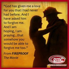 Fireproof quote!! Love it.