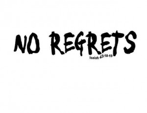 obviously there s no such thing as no regrets in a life we may regret ...