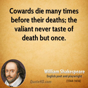 ... times before their deaths; the valiant never taste of death but once