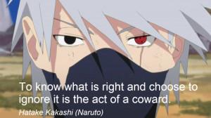 ... it is the act of a coward.Hatake Kakashi (Naruto)More Naruto Quotes