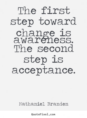 The first step toward change is awareness. The second step is ...