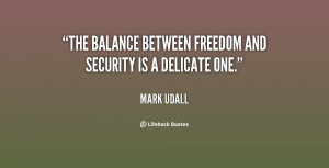 The balance between freedom and security is a delicate one.""