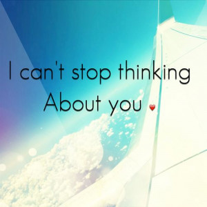 cant stop thinking about you love love quotes quotes quote picture ...