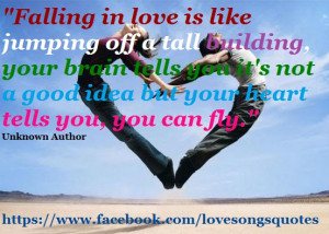 Falling in love is like jumping off a tall building your brain tells ...