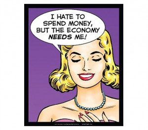 Spending Money?.. The Economy Needs Me - Humor Tin Sign - Funny Dorm ...