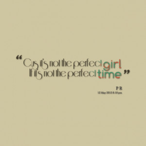 Quotes Picture: cus it's not the perfect girl if it's not the perfect ...