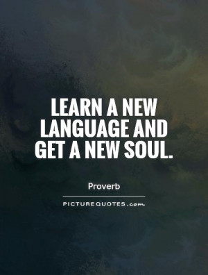 Learn a new language and get a new soul Picture Quote #1