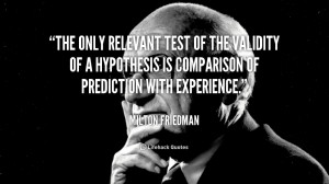The only relevant test of the validity of a hypothesis is comparison ...