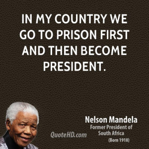 In my country we go to prison first and then become President.
