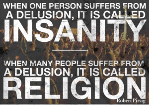 ... Pirsig #religion #atheist #atheism #insanity #delusion #quote #quotes