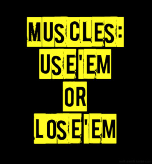 Muscles Use'em or Lose'em ~ Exercise Quote