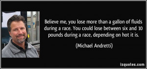 Believe me, you lose more than a gallon of fluids during a race. You ...