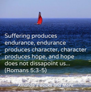 Bible quote on suffering, endurance, character and hope (Romans 5:3-5)