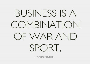 Motivational business quotes - business is a combination of sport and ...