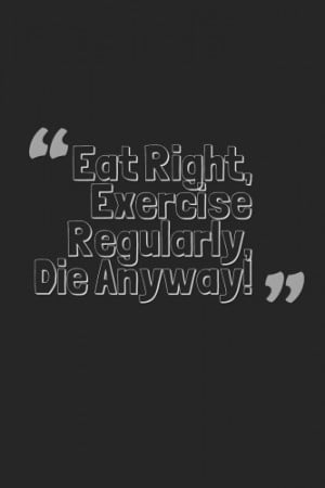 Funny Health Quotes & Slogans: Eat Right, Exercise Regularly, Die ...