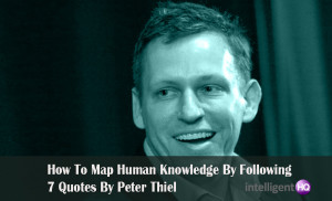 ... Human Knowledge By Following 7 Quotes By Peter Thiel. Intelligenthq