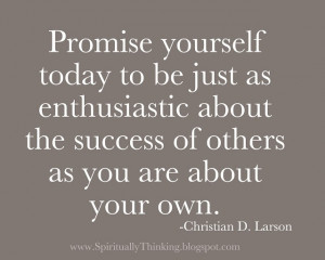 Promise yourself today to be just as enthusiastic about the success of ...