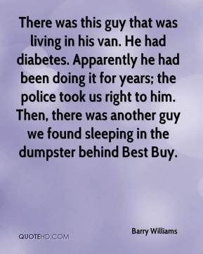 Barry Williams - There was this guy that was living in his van. He had ...